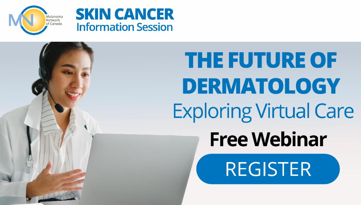 Melanoma Network of Canada Skin Cancer Information Session – The future of dermatology: Exploring virtual care – Free webinar
