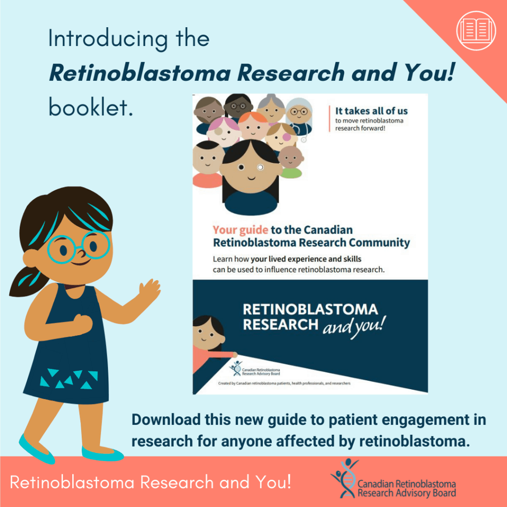 Introducing the Retinoblastoma Research and You! booklet. Download this new guide to patient engagement in research for anyone affected by retinoblastoma.