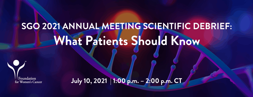 SGO 2021 Annual Meeting Scientific Debate: What Patients Should Know. July 10, 2021, 1:00 - 2:00 pm CT